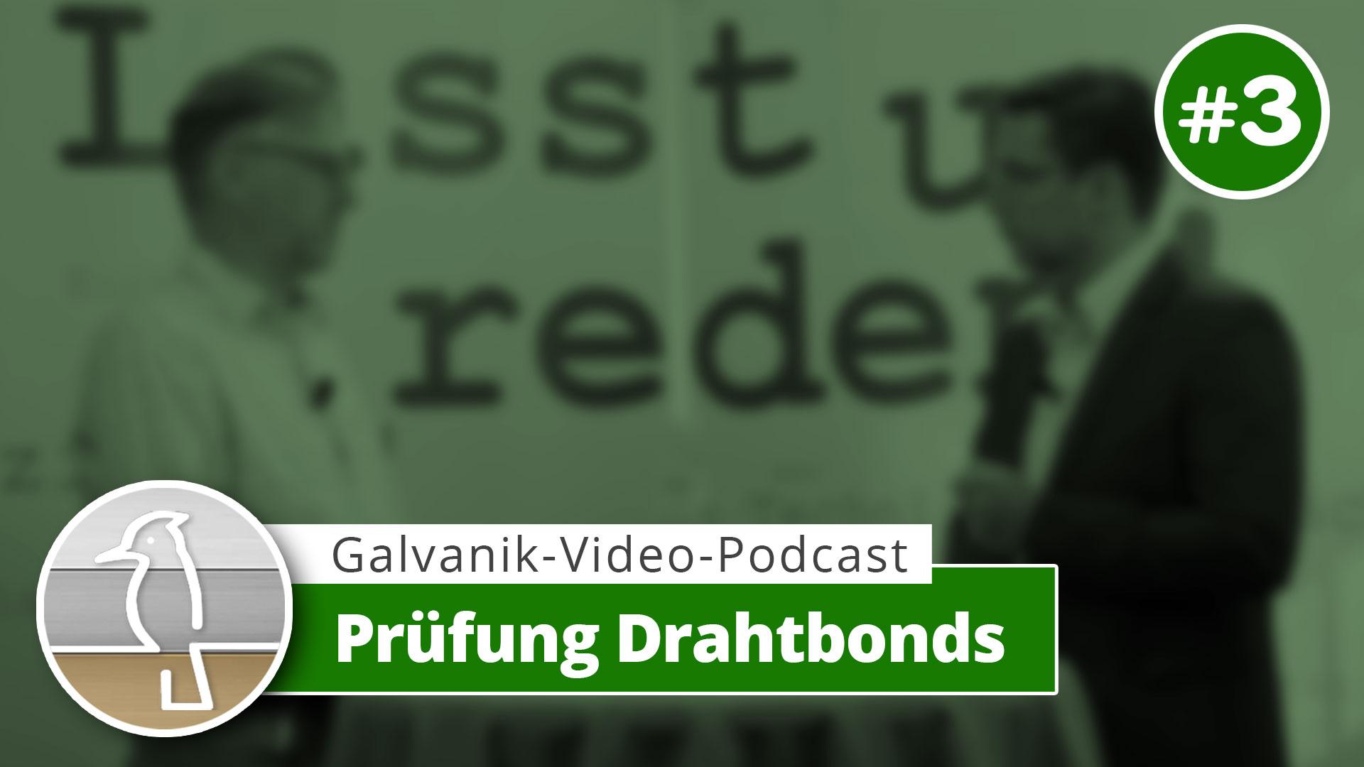 Video-Podcast Galvanotechnik: Prüfung Drahtbonds