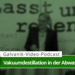 Video-Podcast: Die Vakuumdestillation als Abwassertechnik in der Galvanik